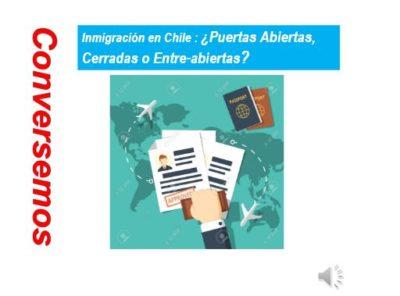 Chile: ¿Inmigración de Puertas Abiertas, Entre-abiertas, o Cerradas?